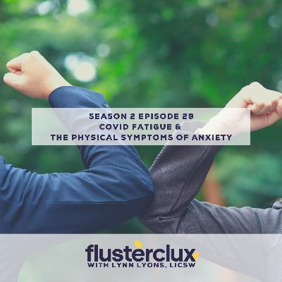 COVID Fatigue & The Physical Symptoms of Anxiety
