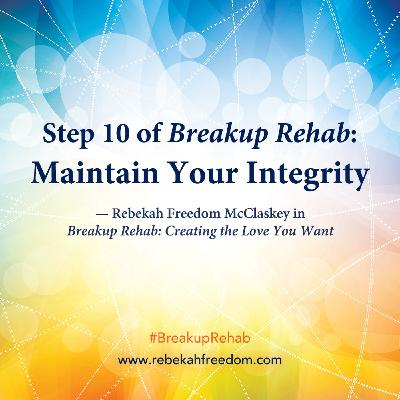 Step 10 Breakup Rehab - Maintain Your Integrity