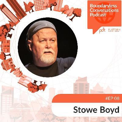 Ep. 08 Stowe Boyd - Ecosystemic Organizations and the Future of Work