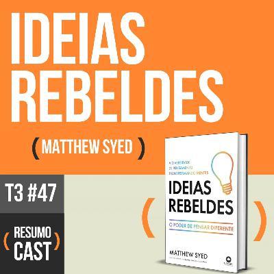 T3#047 Ideias Rebeldes | Matthew Syed