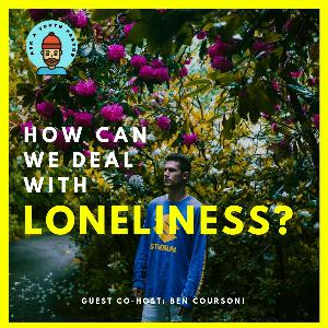 How Can We Deal With Loneliness? - With Ben Courson