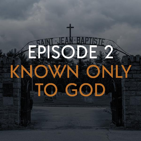 EP 2: Known Only To God