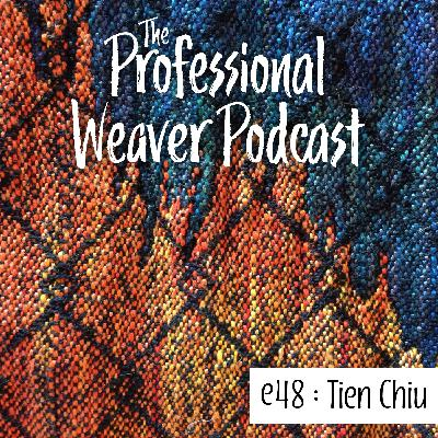 48 : Tien Chiu on her about her growth into weaving, enriching the weaving community, how mathematics and technology influence her work.