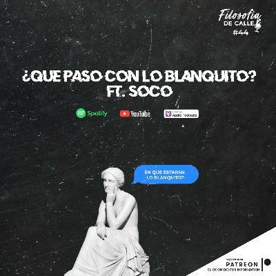 044. ¿Qué pasó con LO BLANQUITO? FT SOCO