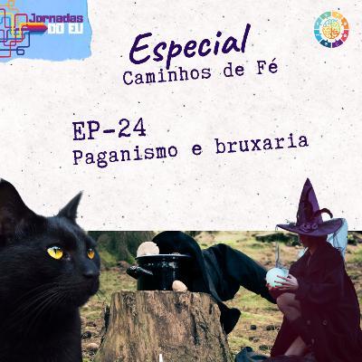 EP-24 Paganismo e bruxaria - Caminhos de Fé - com Camila Ribeiro