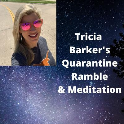 S3 Ep. 5 Tricia Barker's Quarantine Ramble and Meditation