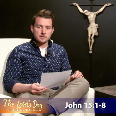 """The Lord's Day"" Gospel Reflection by Nick Pierlot (John 15:1-8, 5th Sunday of Easter, May 2, 2021)"