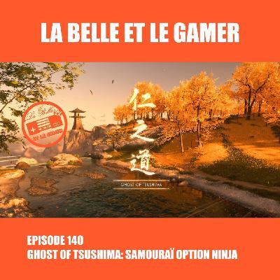 Episode 140: Ghost of Tsushima - Samouraï option Ninja