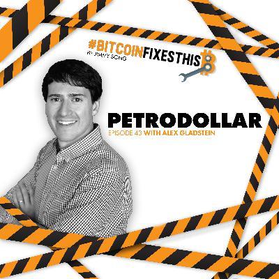 Bitcoin Fixes This #43: Petrodollar with Alex Gladstein