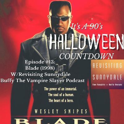 Episode 65 - Blade (1998) W/ Revisiting Sunnydale