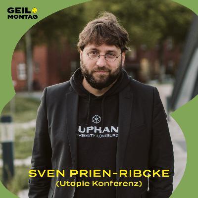 Sven Prien-Ribcke (Utopie Konferenz): Wozu brauchen wir Utopien?