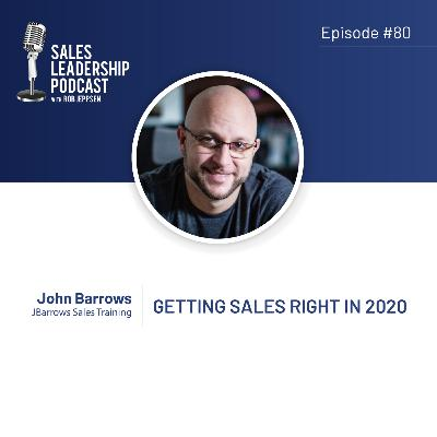 Episode 80: #80: John Barrows of JBarrows Sales Training — Getting Sales Right in 2020