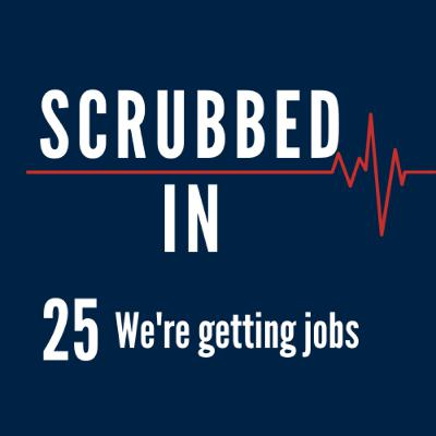 Scrubbed In - We're getting jobs