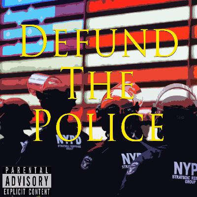 Episode 98: Defund The Police: The Idiots Guide To Destroying America