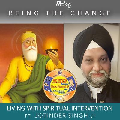 Ep.14 Living With Spiritual Intervention ft. Jotinder Singh Ji
