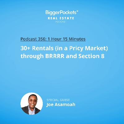 356: 30+ Rentals (in a Pricy Market) Through BRRRR and Section 8 with Joe Asamoah