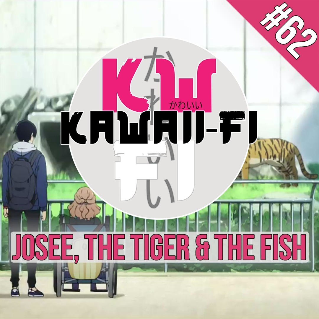 EP 62: Josee, The Tiger and the Fish