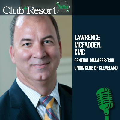 Episode #16 - Lawrence McFadden, CMC, The Union Club of Cleveland