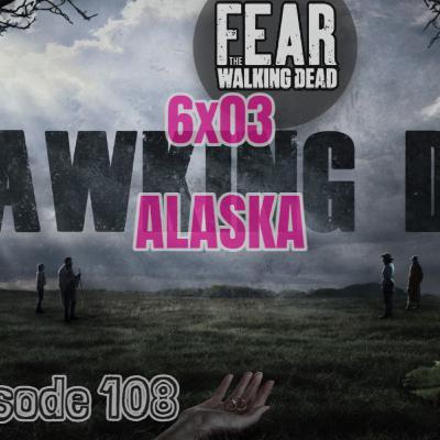 """[Episode 108] Season 6, Episode 3 of Fear The Walking Dead, """"Alaska"""""""