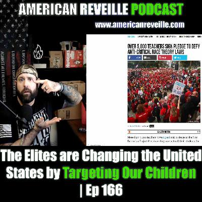 The Elites are Changing the United States by Targeting Our Children | Ep 166