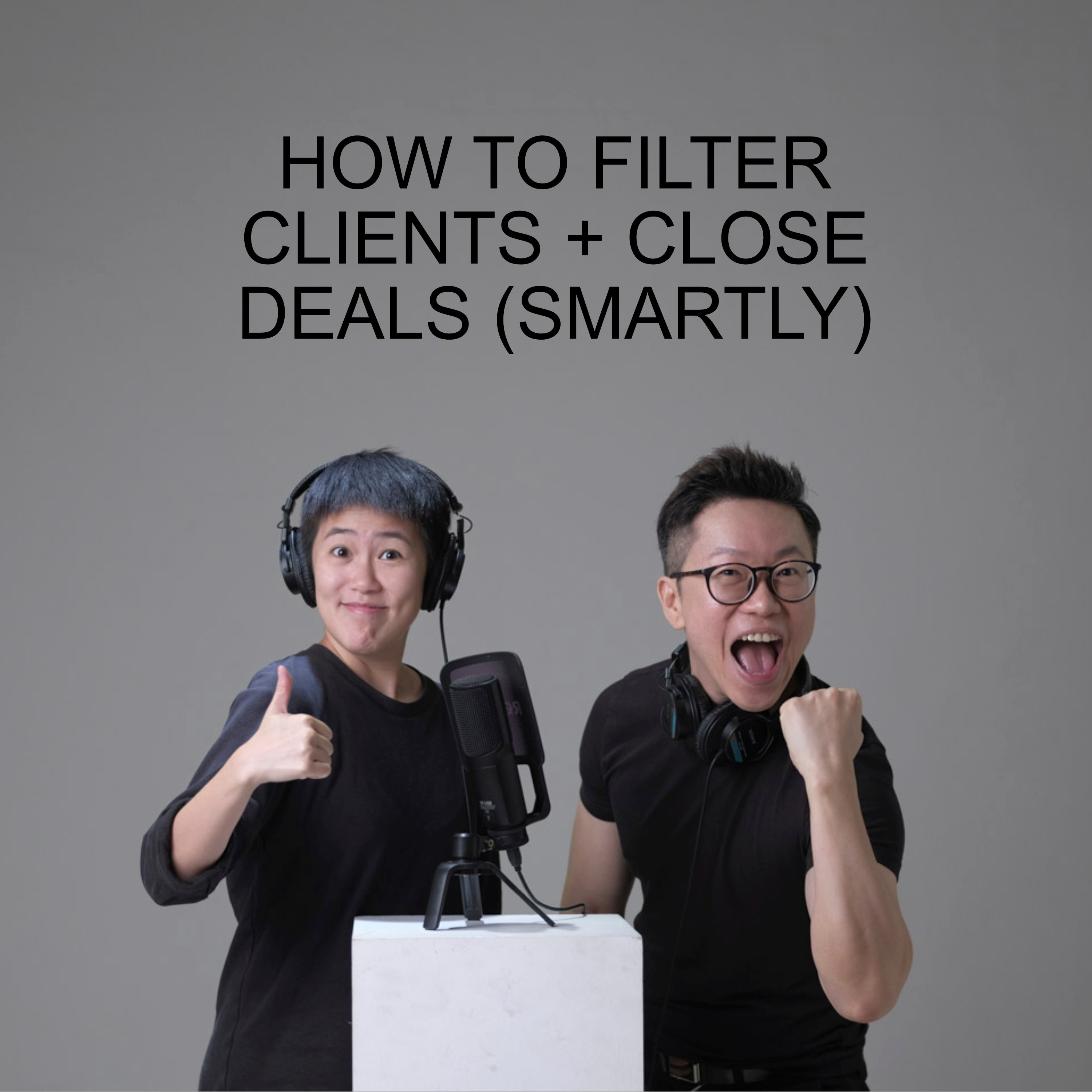 Ep #39 - How To Filter Clients + Close Deals (Smartly)