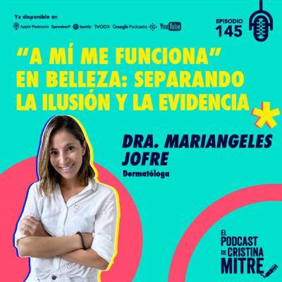 """""""A mí me funciona"""" en belleza: separando la ilusión y la evidencia con la Dra. Mariangeles Jofre. Episodio 145."""