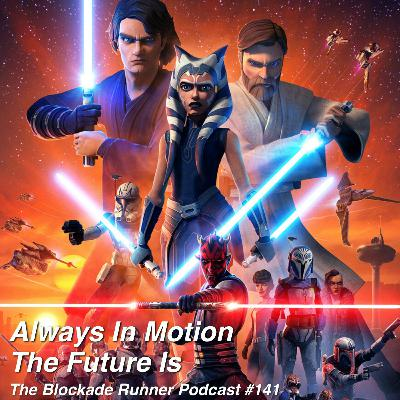 Always In Motion The Future Is - The Blockade Runner Podcast #141
