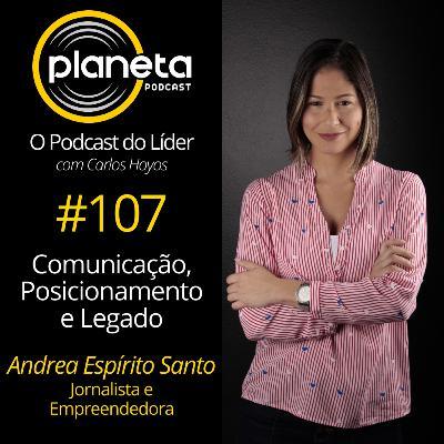 #107 - Comunicação, Posicionamento e Legado com Andrea Espírito Santo - Jornalista e Empreendedora