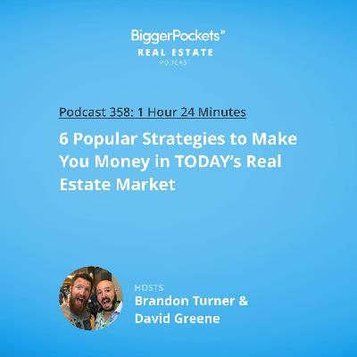 358: 6 Popular Strategies to Make You Money in TODAY's Real Estate Market