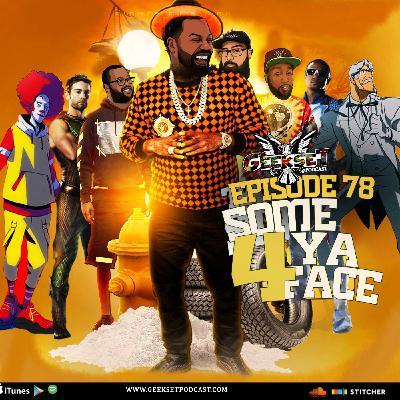 Geekset Episode 78: Some 4 Ya Face