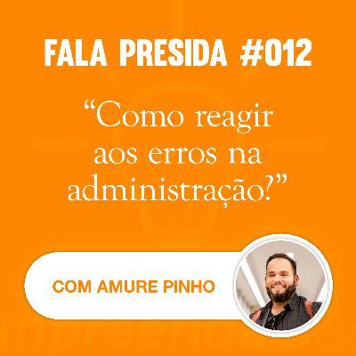 Como Reagir aos Erros na Administração? com: Amure Pinho | Fala Presida | #EP012
