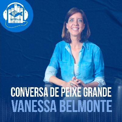 Vanessa Belmonte | Conversa de peixe grande