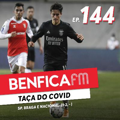#144 - Benfica FM   Sp. Braga e Nacional (1-2, 1-1)