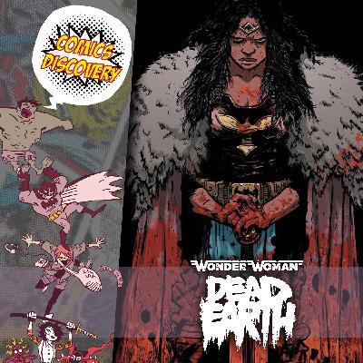 ComicsDiscovery S05E15 : Wonder Woman Dead Earth