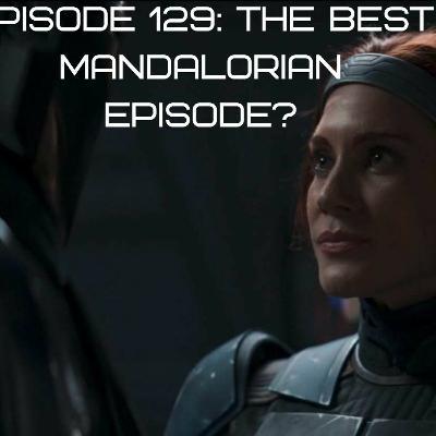 Episode 129 - The Best Madalorian Episode