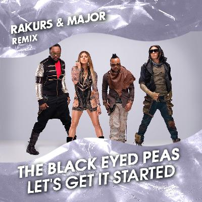 The Black Eyed Peas - Let's Get It Started (Rakurs & Major Extended Remix)