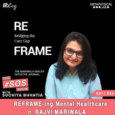 Ep.22 ReFRAME-ing Mental Healthcare ft. Rajvi Mariwala, Director- Mariwala Health Initiative