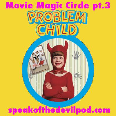 Movie Magic Circle 3: Problem Child - speakofthedevilpod.com