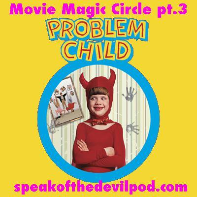 Movie Magic Circle 3: Problem Child - speakofthedevilpod.com