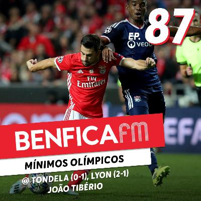 #87 - Benfica FM | Tondela x Benfica (0-1) e Lyon (2-1), João Tibério