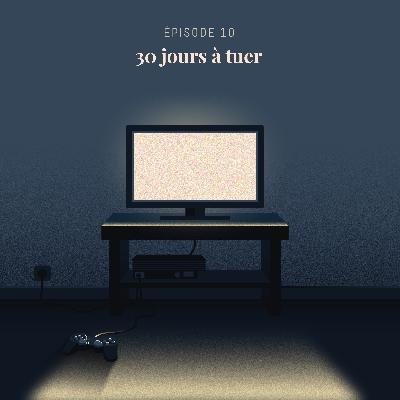 Episode 10 : 30 jours à tuer