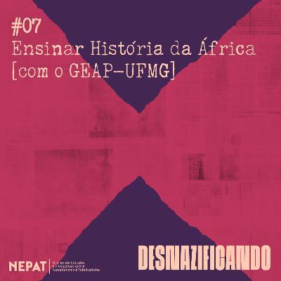 #07 - Ensinar História da África [com o GEAP-UFMG]