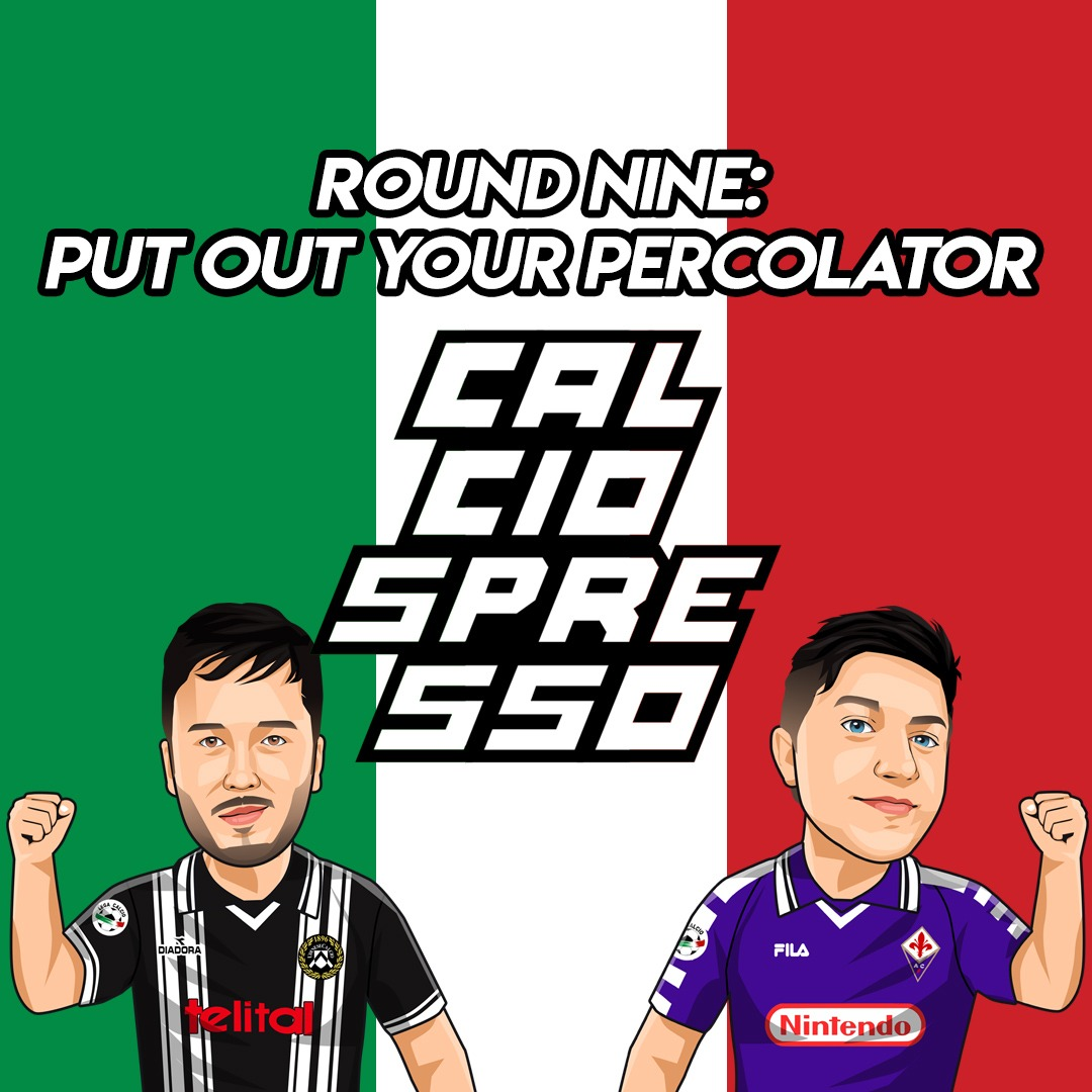 CALCIOSPRESSO: Round Nine: Put Out Your Percolator