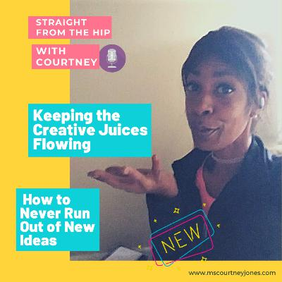 How To Keep The Creative Juices Flowing And Never Run Out of New Ideas Again