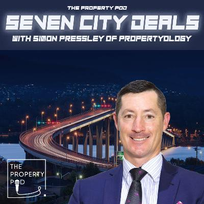 Seven City Deals (with Simon Pressley of Propertyology)