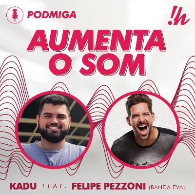 AUMENTA O SOM #05 - Kadu Brandão feat Felipe Pezzoni (Banda Eva)