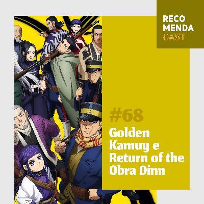#68 - Golden Kamuy e Return of the Obra Dinn