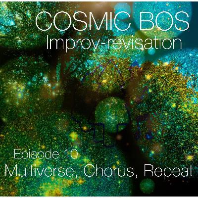 Episode 10: Multiverse, Chorus, Repeat