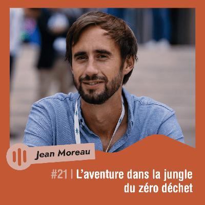 #21 | Jean Moreau - L'aventure dans la jungle du zéro déchet