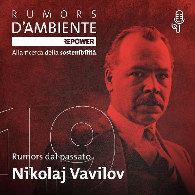 Nikolaj Vavilov – Il botanico che morì per salvare semi e materiali vegetali del mondo